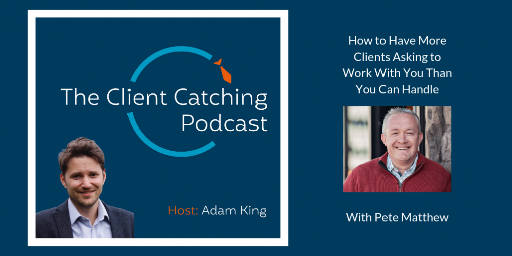 Pete Matthew How To Have More Clients Asking To Work With